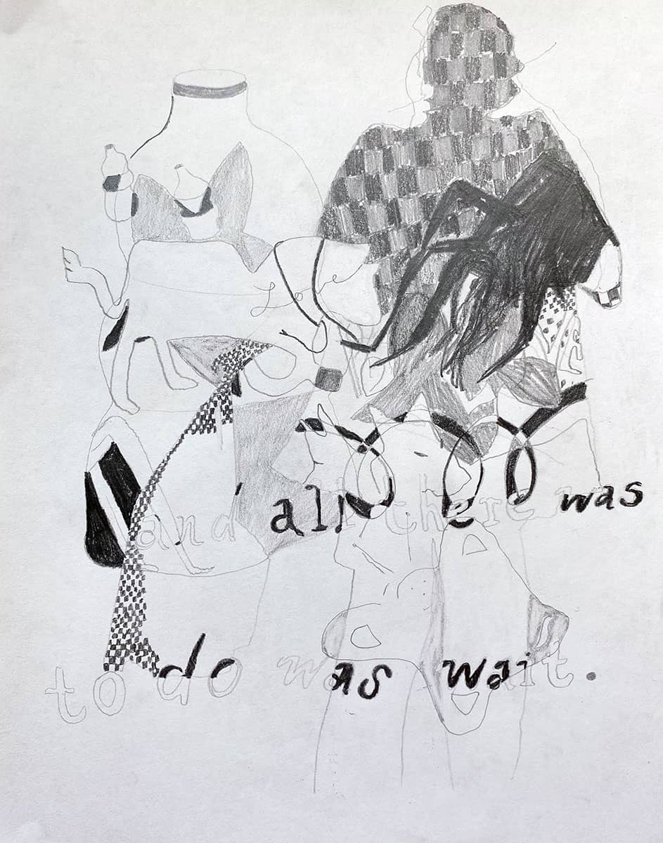 "graphite drawing of figures, abstract shapes, text reading ""and all there was to do was wait."""