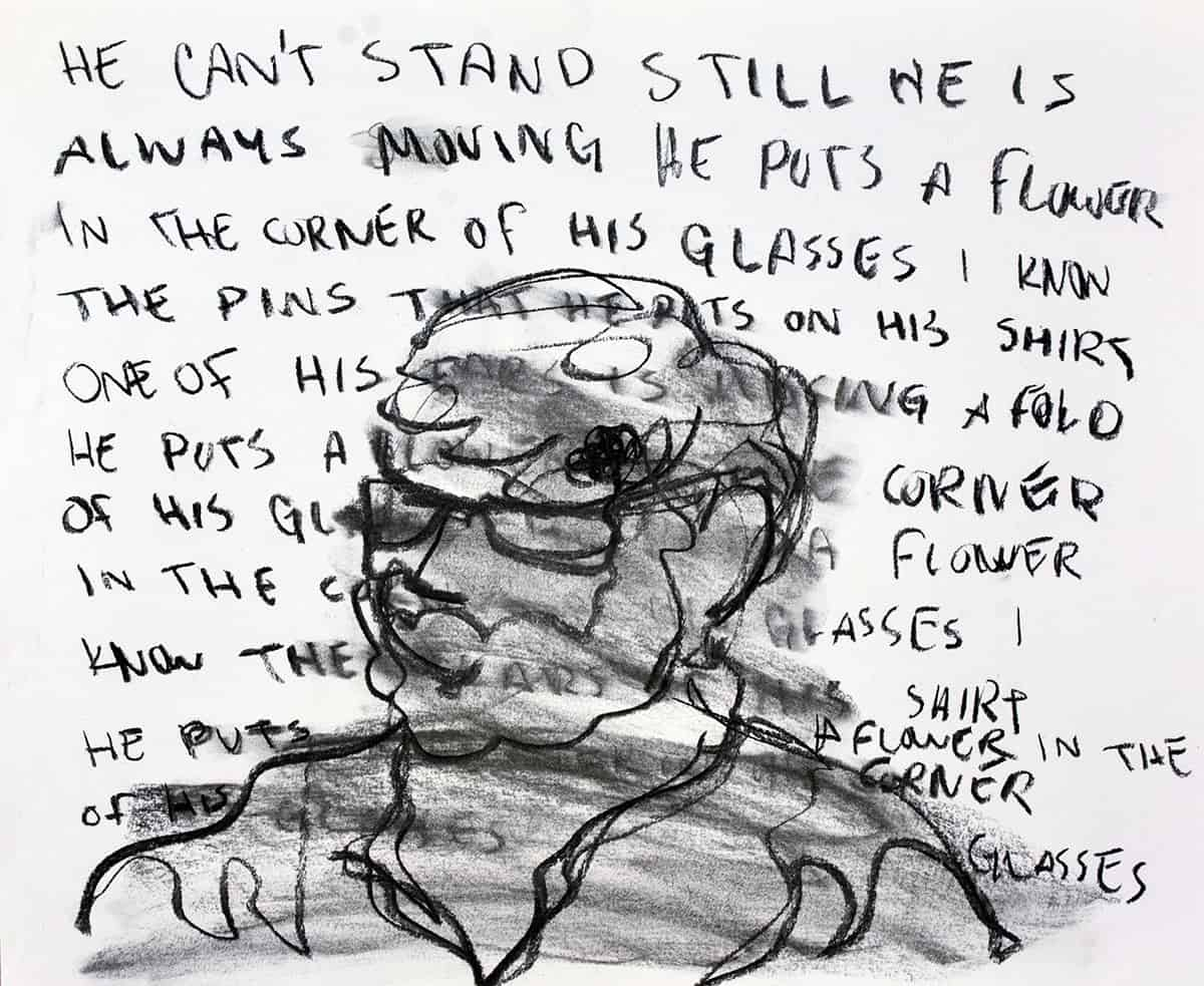 "drawing of bust overlaid with text: ""he can't stand still he is always moving he puts a flower in the corner of his glasses i know the pins that he puts on his shirt one of his ears is... a fold he puts a... corner... """